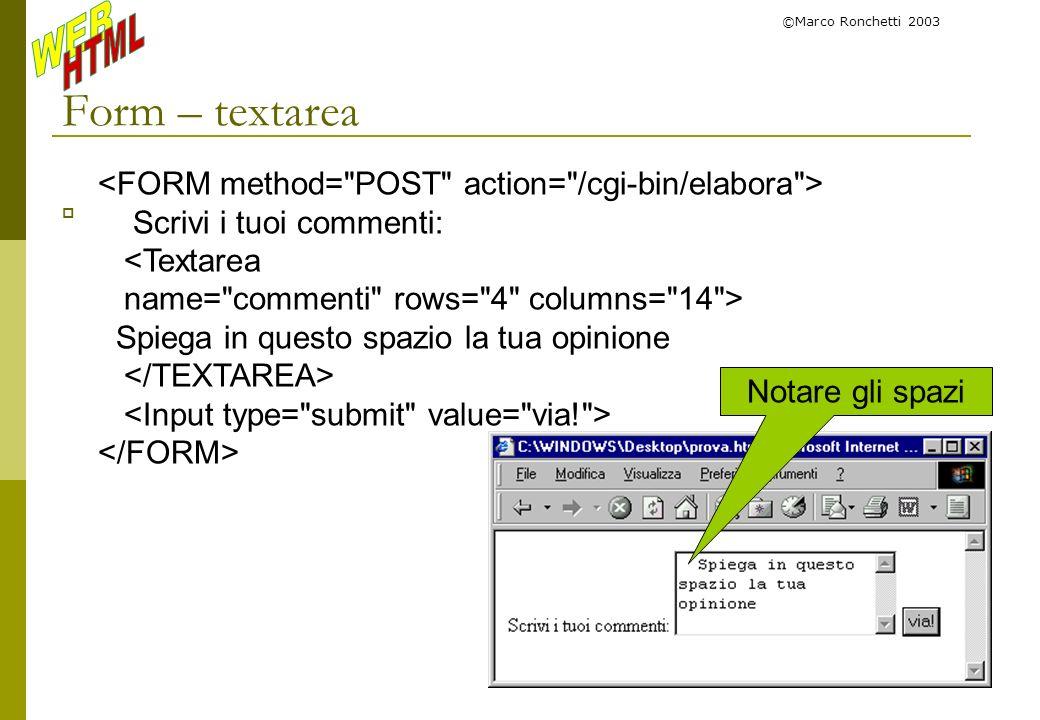 Form – textarea <FORM method= POST action= /cgi-bin/elabora >
