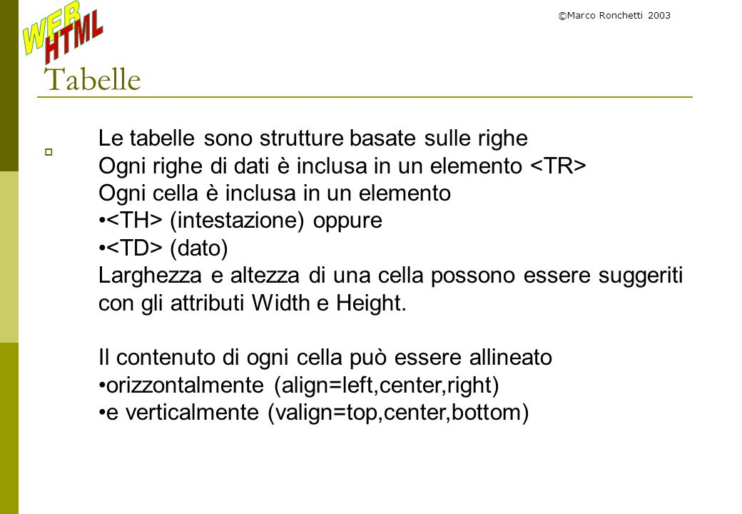Tabelle Le tabelle sono strutture basate sulle righe