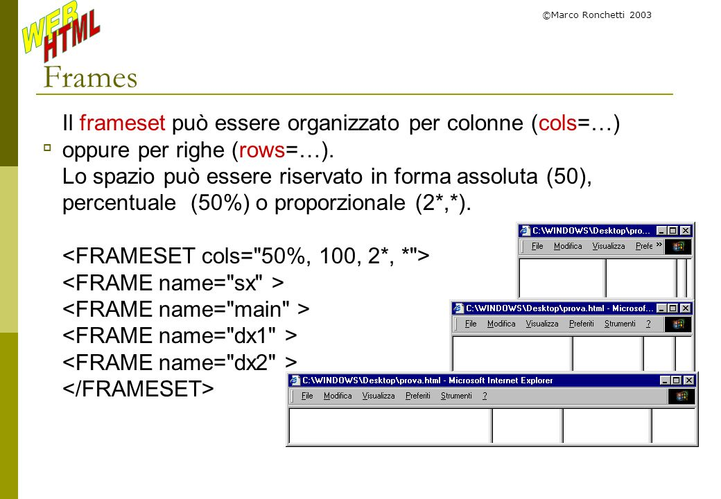 Frames Il frameset può essere organizzato per colonne (cols=…)