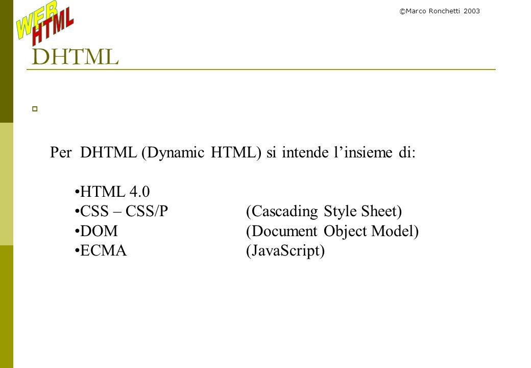 DHTML Per DHTML (Dynamic HTML) si intende l'insieme di: HTML 4.0