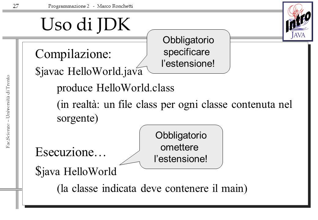 Uso di JDK Compilazione: Esecuzione… $java HelloWorld