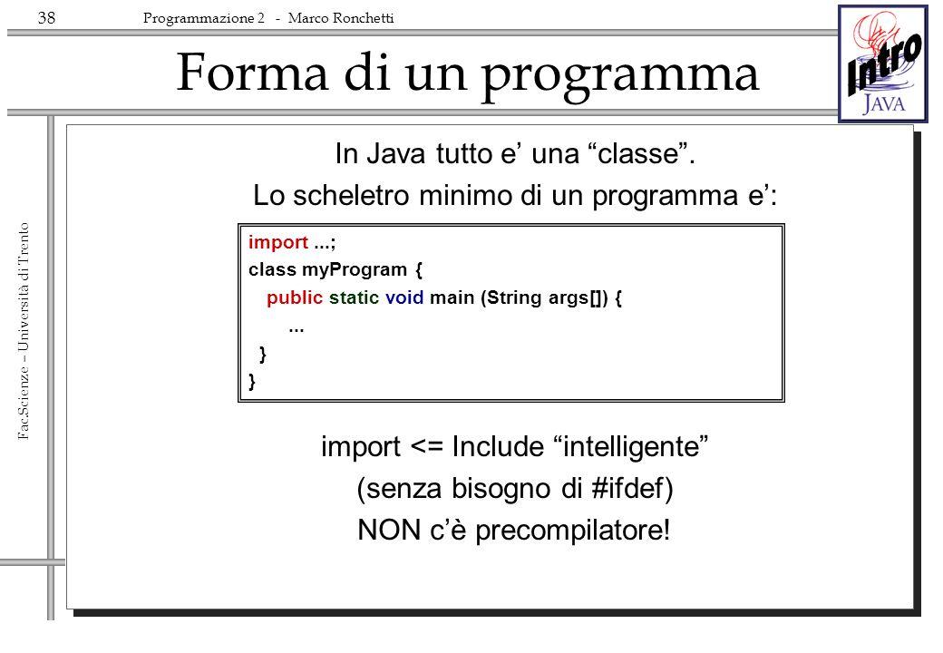 Forma di un programma In Java tutto e' una classe .