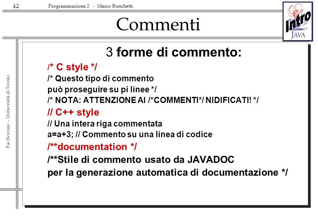 Commenti 3 forme di commento: // C++ style /**documentation */