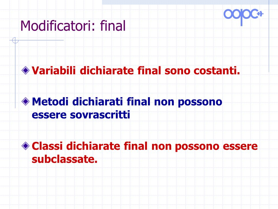 Modificatori: final Variabili dichiarate final sono costanti.