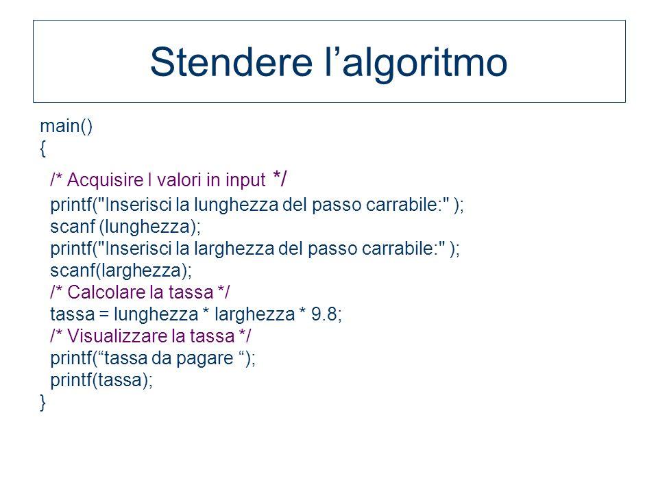 Stendere l'algoritmo main() { /* Acquisire I valori in input */