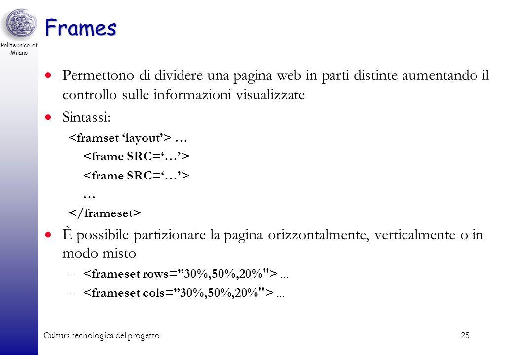 Frames Permettono di dividere una pagina web in parti distinte aumentando il controllo sulle informazioni visualizzate.