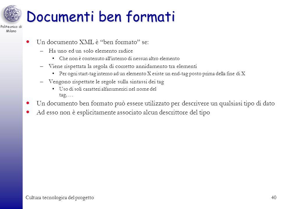 Documenti ben formati Un documento XML è ben formato se: