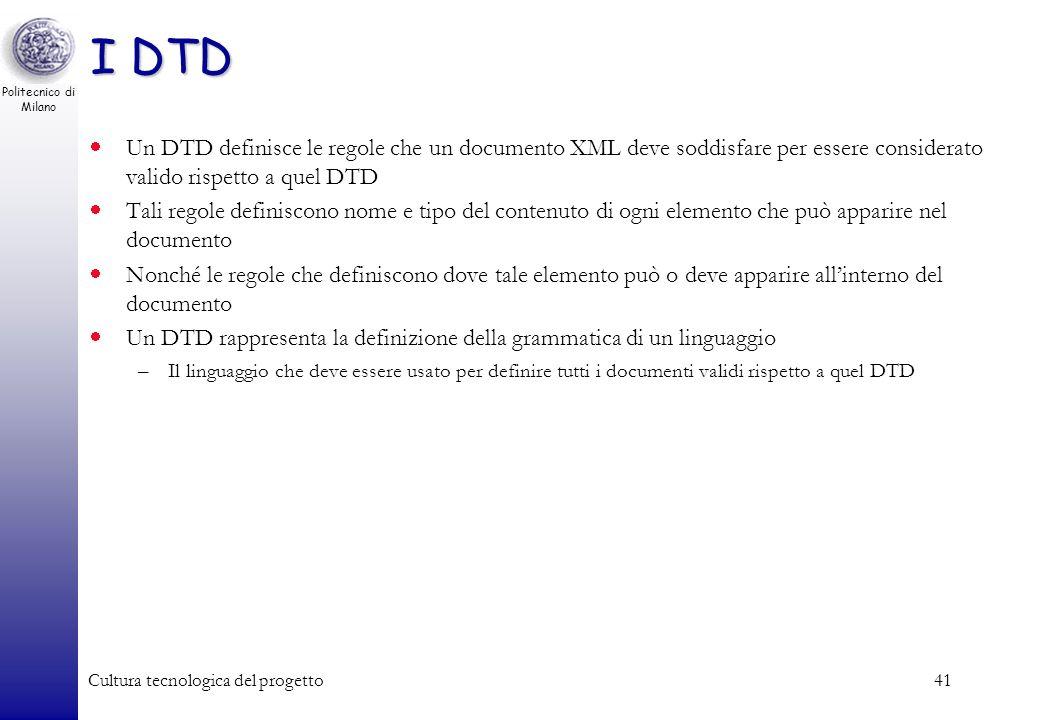 I DTD Un DTD definisce le regole che un documento XML deve soddisfare per essere considerato valido rispetto a quel DTD.