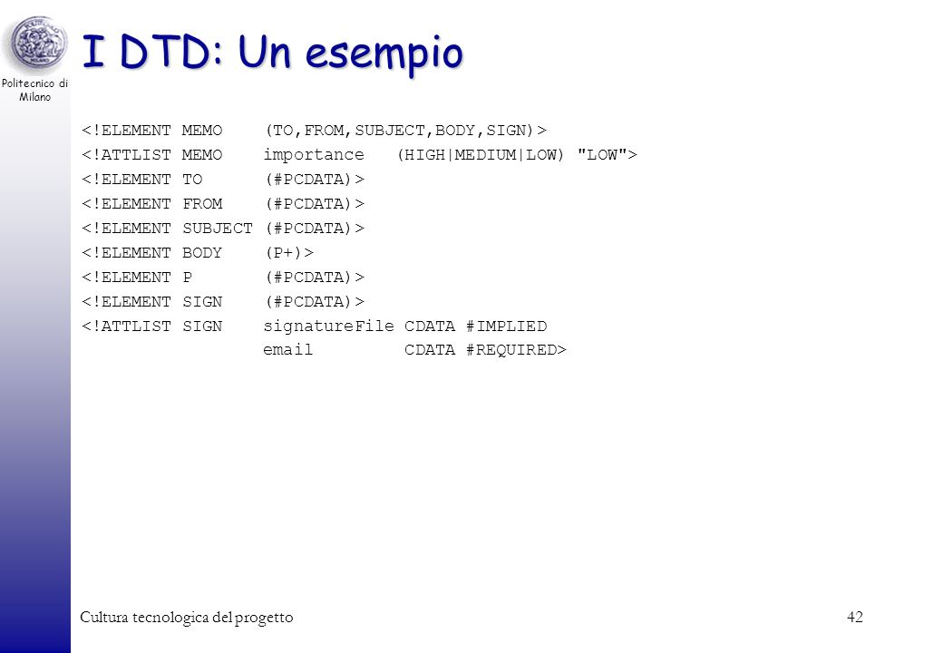 I DTD: Un esempio <!ELEMENT MEMO (TO,FROM,SUBJECT,BODY,SIGN)>