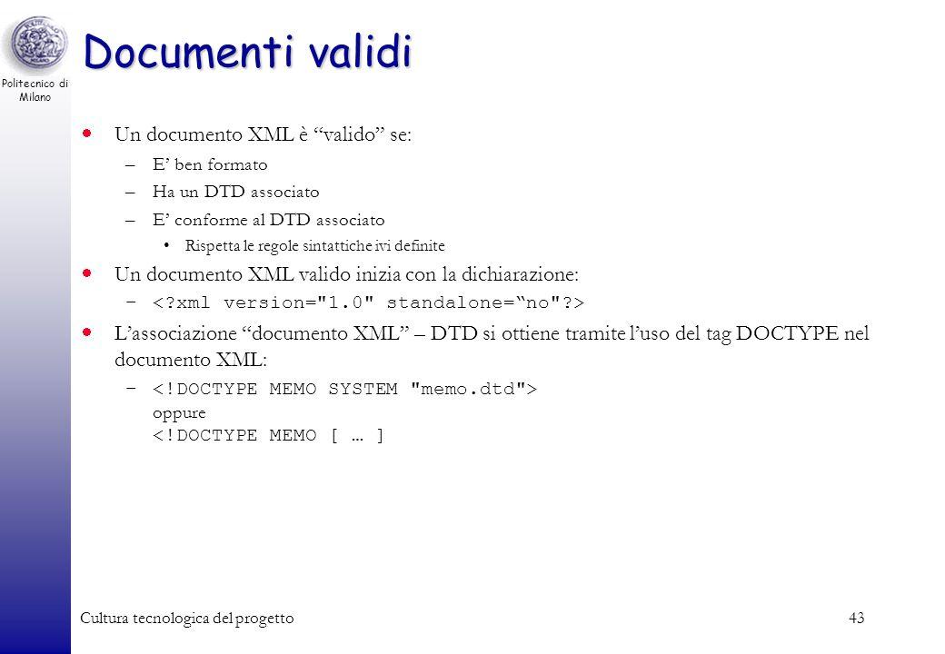 Documenti validi Un documento XML è valido se: