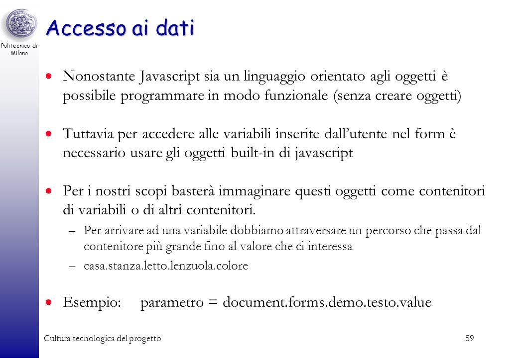Accesso ai dati Nonostante Javascript sia un linguaggio orientato agli oggetti è possibile programmare in modo funzionale (senza creare oggetti)