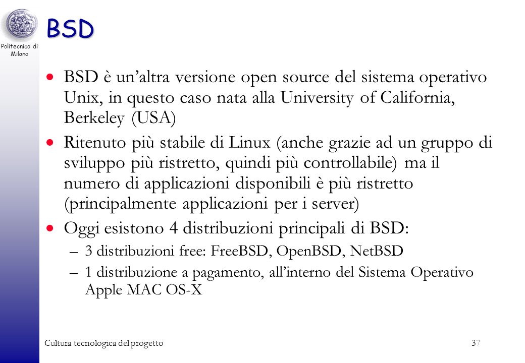 BSD BSD è un'altra versione open source del sistema operativo Unix, in questo caso nata alla University of California, Berkeley (USA)