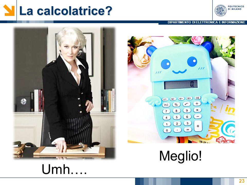 La calcolatrice Umh…. Meglio!
