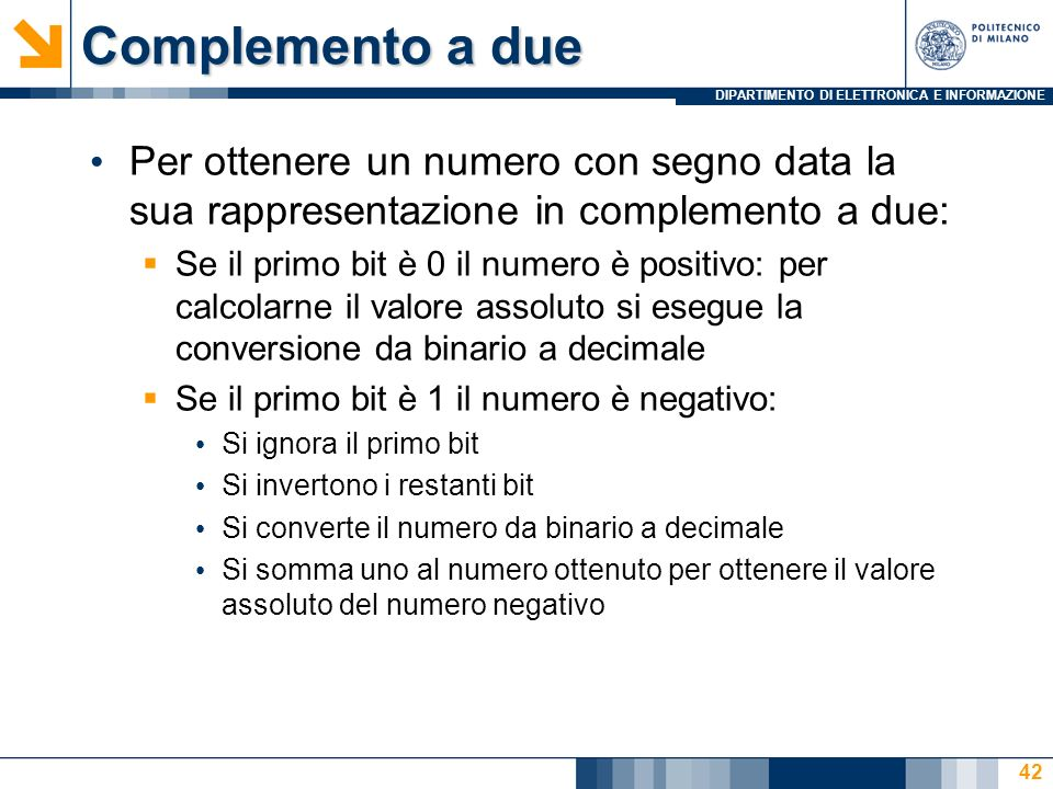 Complemento a duePer ottenere un numero con segno data la sua rappresentazione in complemento a due: