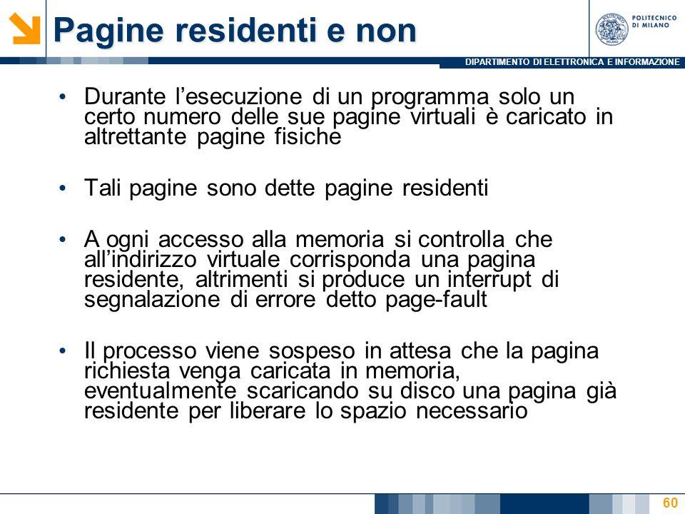 Pagine residenti e non Durante l'esecuzione di un programma solo un certo numero delle sue pagine virtuali è caricato in altrettante pagine fisiche.