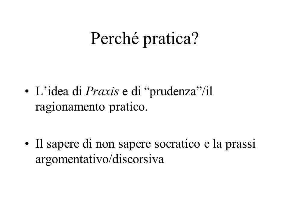 Perché pratica. L'idea di Praxis e di prudenza /il ragionamento pratico.