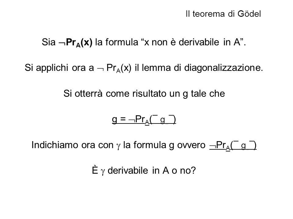 Sia PrA(x) la formula x non è derivabile in A .