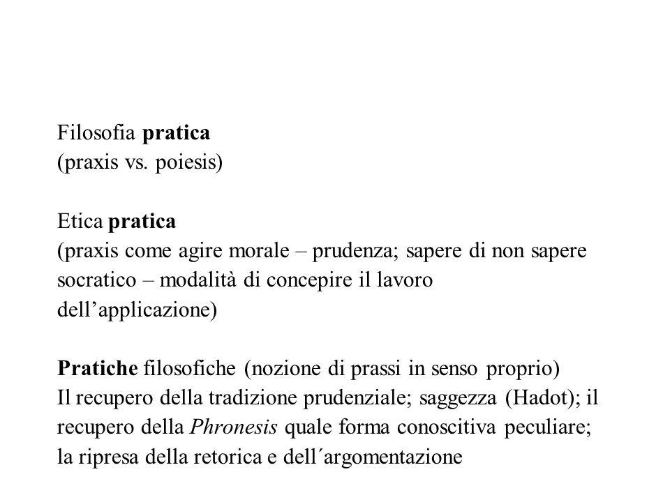 Filosofia pratica (praxis vs. poiesis) Etica pratica. (praxis come agire morale – prudenza; sapere di non sapere.