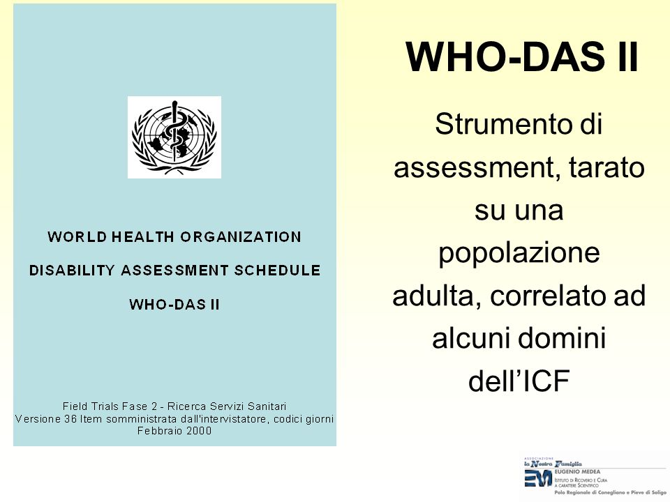 WHO-DAS II Strumento di assessment, tarato su una popolazione adulta, correlato ad alcuni domini dell'ICF.