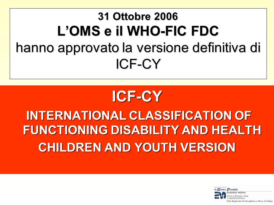 31 Ottobre 2006 L'OMS e il WHO-FIC FDC hanno approvato la versione definitiva di ICF-CY