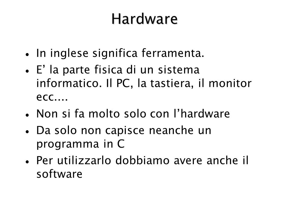 Hardware In inglese significa ferramenta.