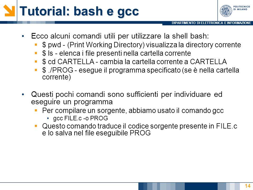 Tutorial: bash e gcc Ecco alcuni comandi utili per utilizzare la shell bash: $ pwd - (Print Working Directory) visualizza la directory corrente.
