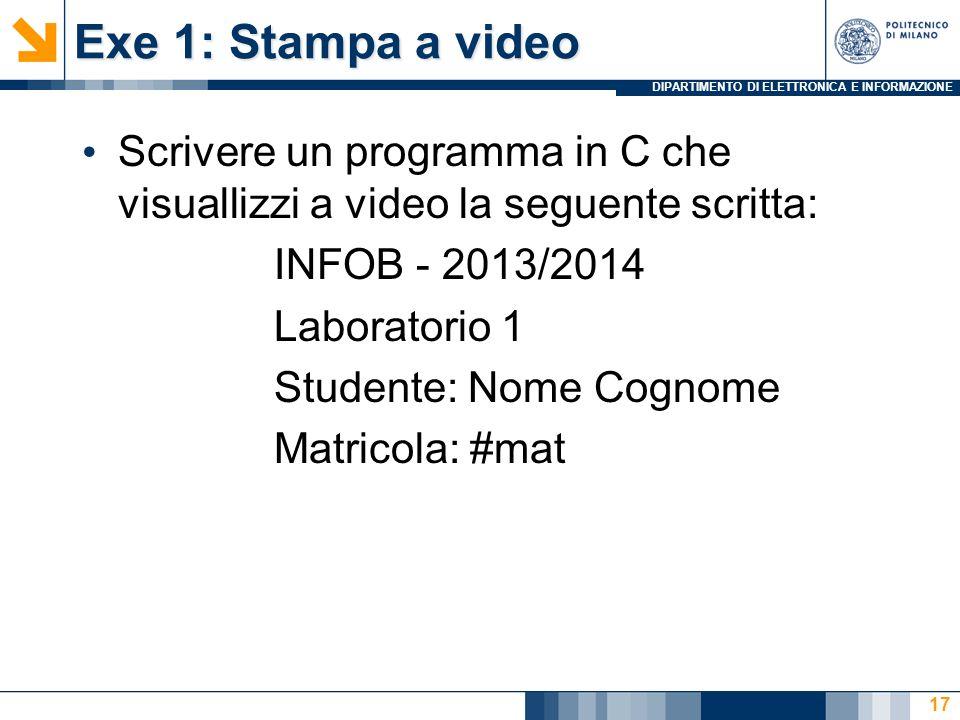 Exe 1: Stampa a video Scrivere un programma in C che visuallizzi a video la seguente scritta: INFOB - 2013/2014.