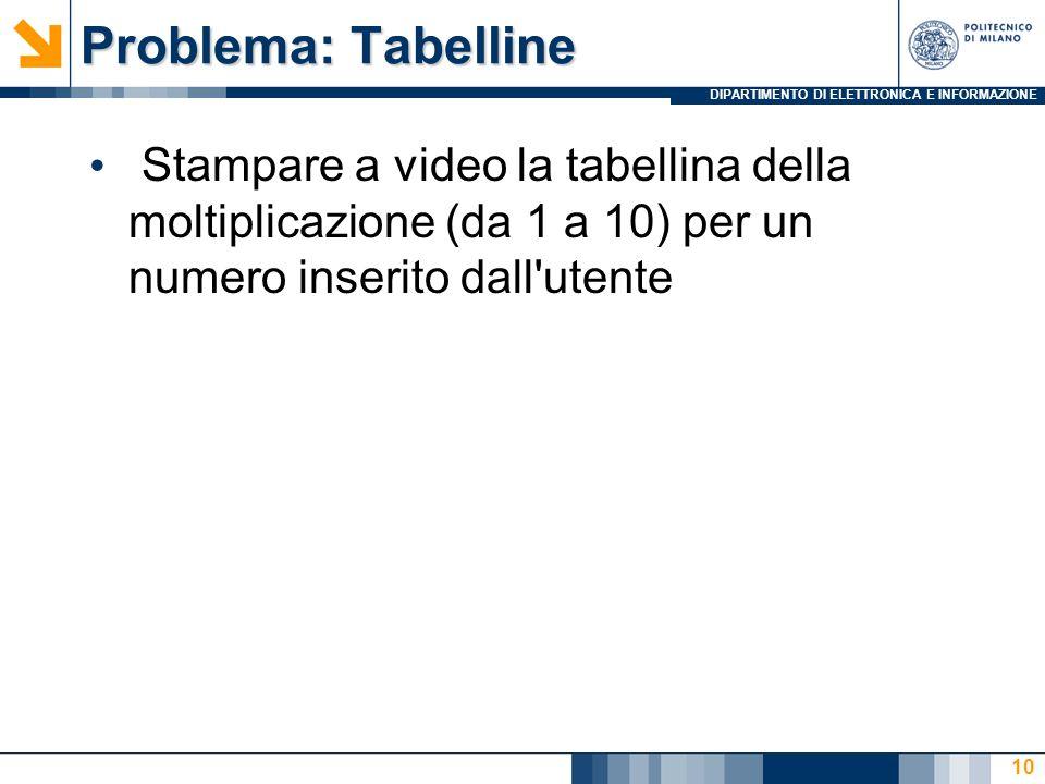 Problema: Tabelline Stampare a video la tabellina della moltiplicazione (da 1 a 10) per un numero inserito dall utente.