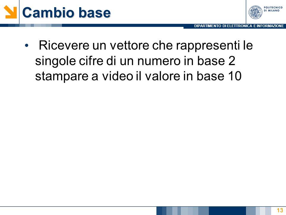Cambio base Ricevere un vettore che rappresenti le singole cifre di un numero in base 2 stampare a video il valore in base 10.