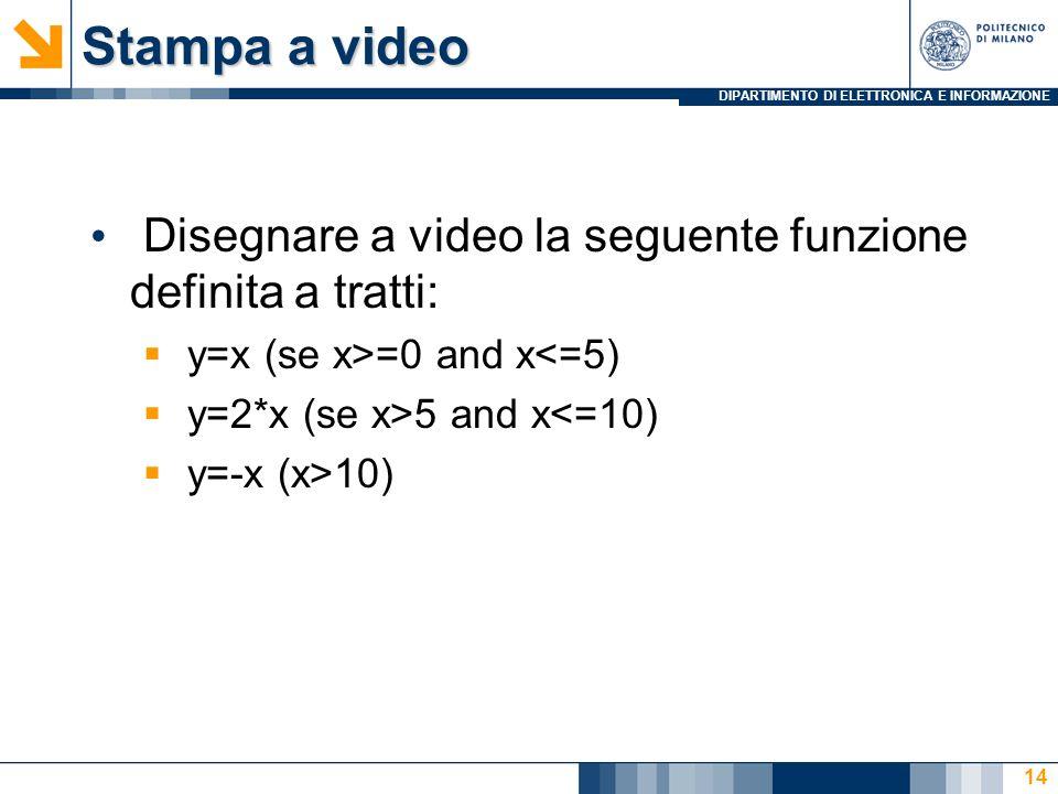 Stampa a video Disegnare a video la seguente funzione definita a tratti: y=x (se x>=0 and x<=5) y=2*x (se x>5 and x<=10)