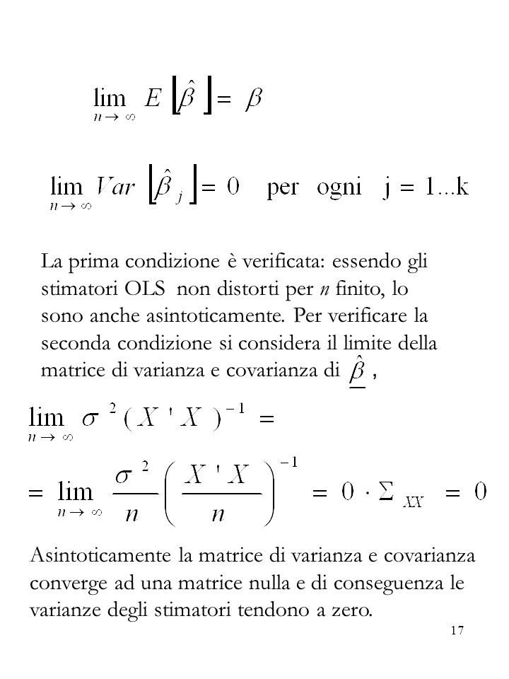 La prima condizione è verificata: essendo gli stimatori OLS non distorti per n finito, lo sono anche asintoticamente. Per verificare la seconda condizione si considera il limite della matrice di varianza e covarianza di ,