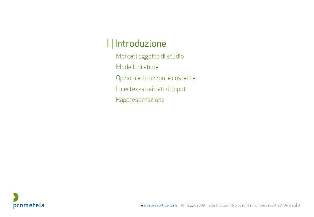 1 | Introduzione Mercati oggetto di studio. Modelli di stima. Opzioni ad orizzonte costante. Incertezza nei dati di input.