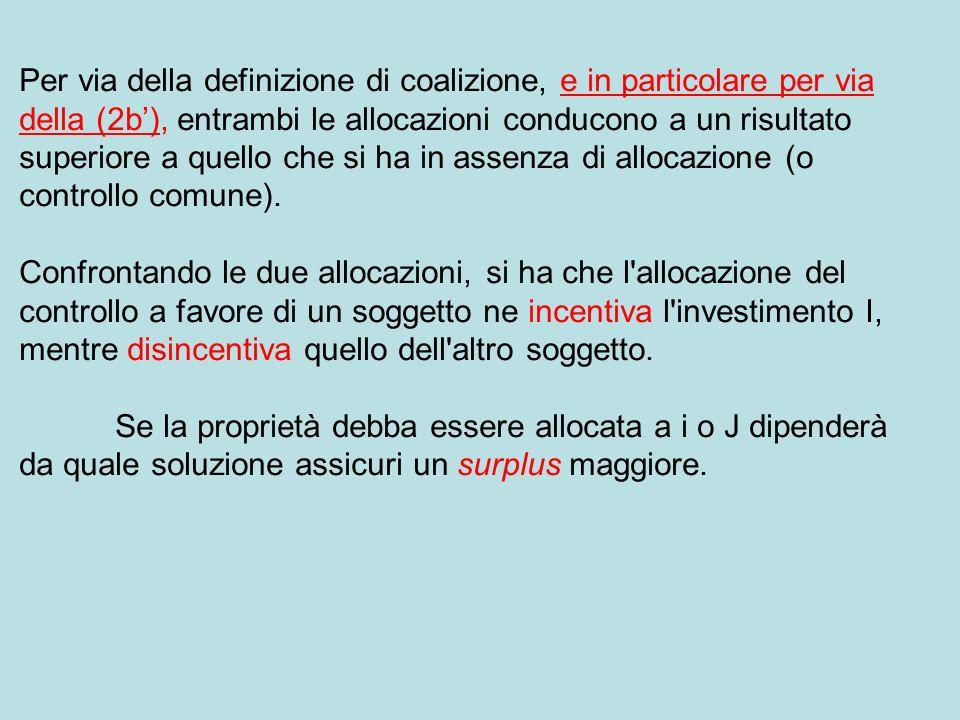 Per via della definizione di coalizione, e in particolare per via della (2b'), entrambi le allocazioni conducono a un risultato superiore a quello che si ha in assenza di allocazione (o controllo comune).