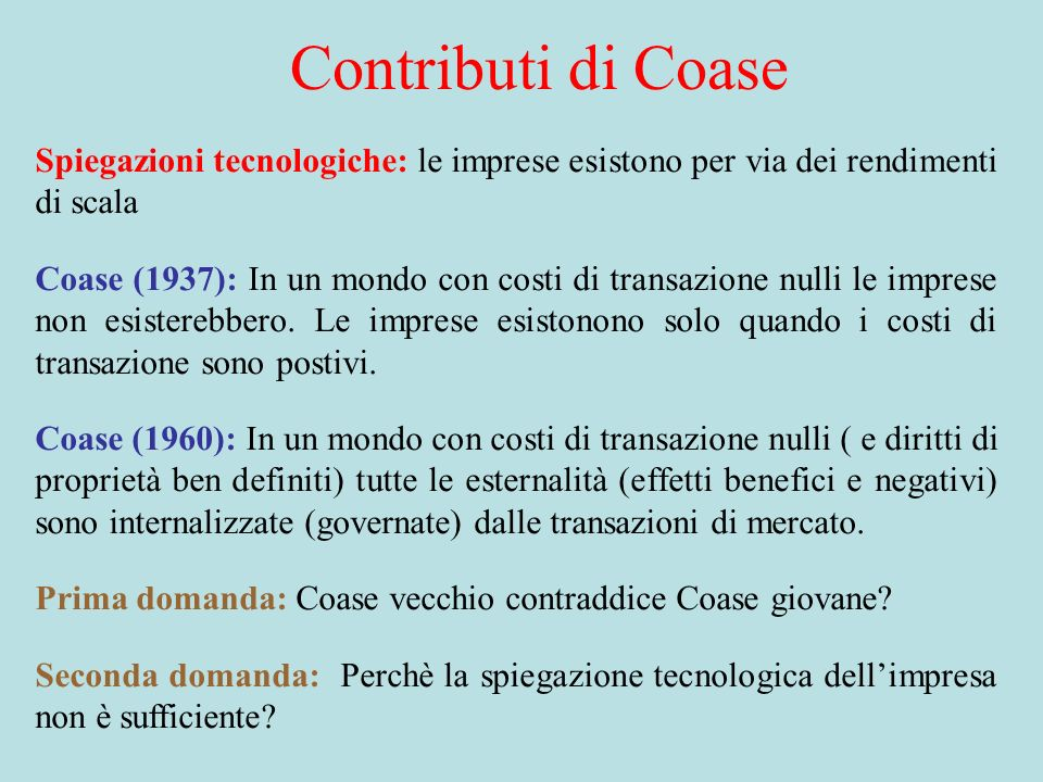 Contributi di Coase Spiegazioni tecnologiche: le imprese esistono per via dei rendimenti di scala.