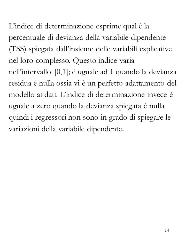 L'indice di determinazione esprime qual è la percentuale di devianza della variabile dipendente (TSS) spiegata dall'insieme delle variabili esplicative nel loro complesso.
