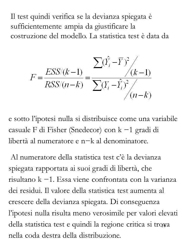 Il test quindi verifica se la devianza spiegata è sufficientemente ampia da giustificare la costruzione del modello. La statistica test è data da