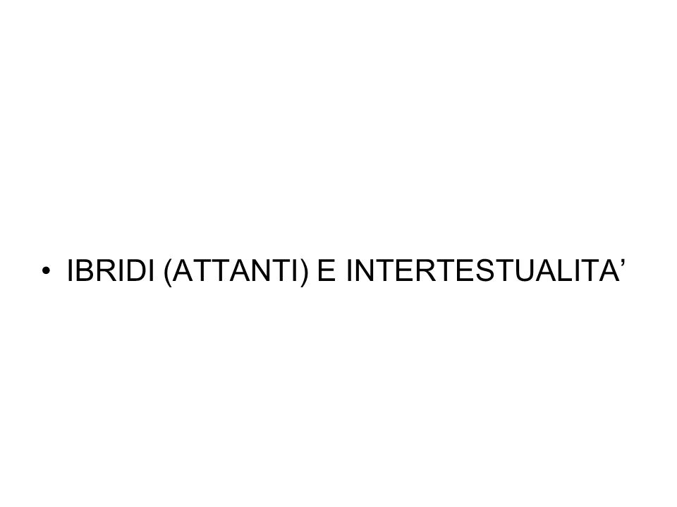IBRIDI (ATTANTI) E INTERTESTUALITA'