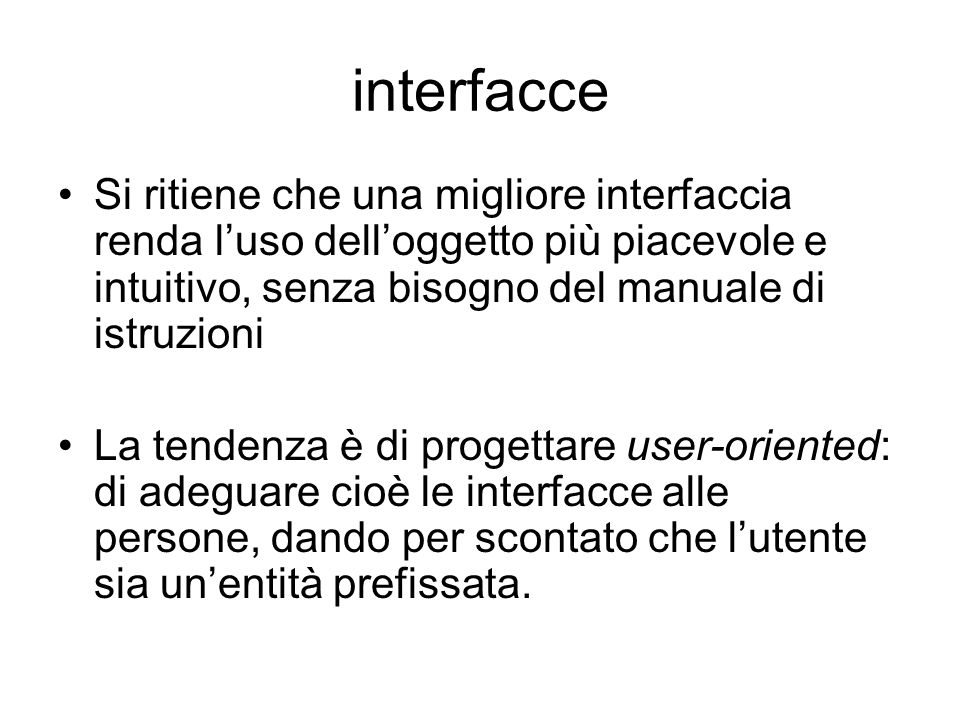 interfacce Si ritiene che una migliore interfaccia renda l'uso dell'oggetto più piacevole e intuitivo, senza bisogno del manuale di istruzioni.