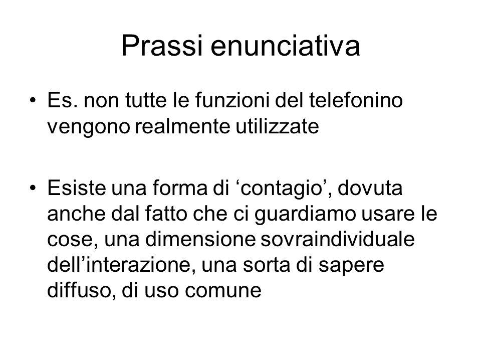 Prassi enunciativa Es. non tutte le funzioni del telefonino vengono realmente utilizzate.