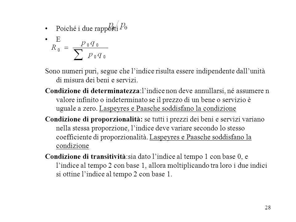 Poiché i due rapporti E. Sono numeri puri, segue che l'indice risulta essere indipendente dall'unità di misura dei beni e servizi.