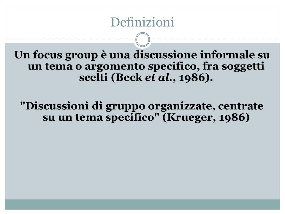 Definizioni Un focus group è una discussione informale su un tema o argomento specifico, fra soggetti scelti (Beck et al., 1986).