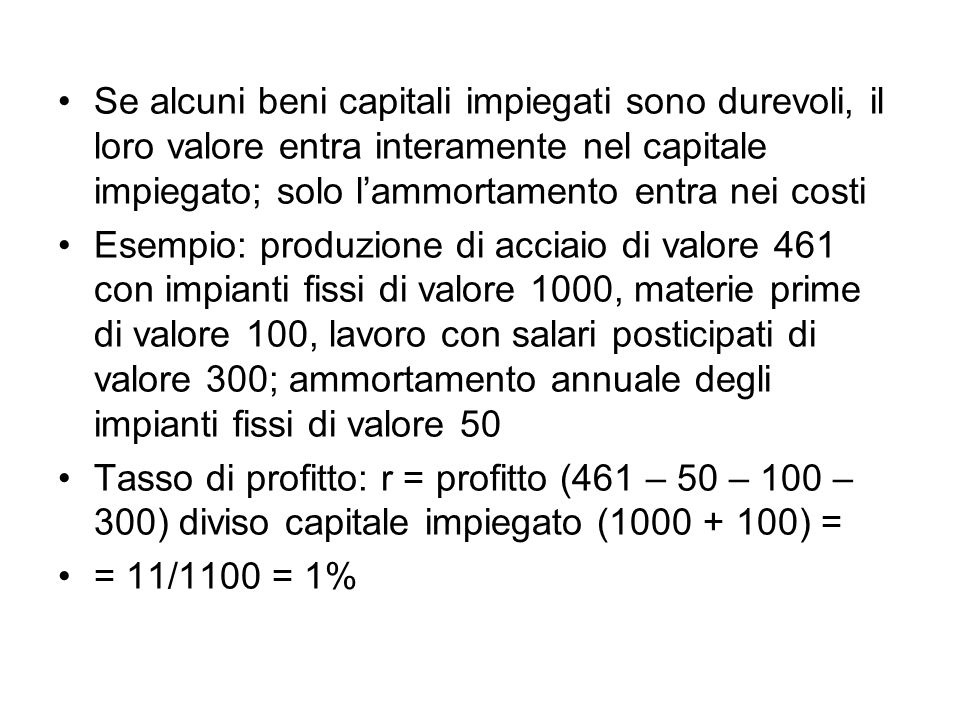 Se alcuni beni capitali impiegati sono durevoli, il loro valore entra interamente nel capitale impiegato; solo l'ammortamento entra nei costi