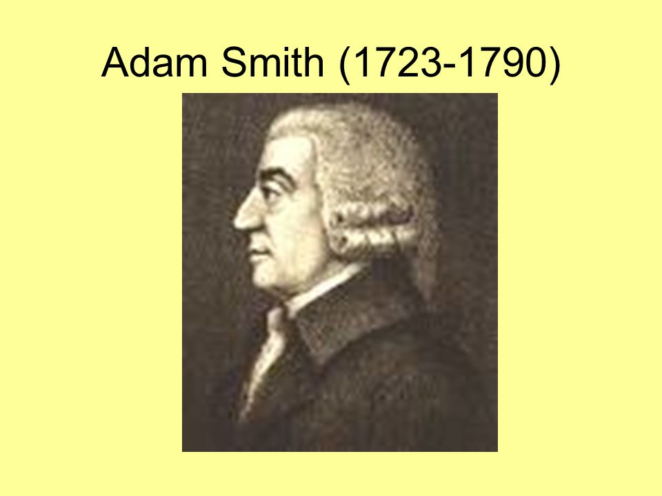 Adam Smith (1723-1790) Prima di passare alla prossima diapositiva chiedere cosa intendono per capitalismo.