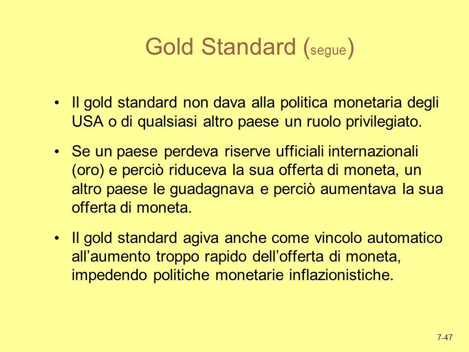 Gold Standard (segue)Il gold standard non dava alla politica monetaria degli USA o di qualsiasi altro paese un ruolo privilegiato.