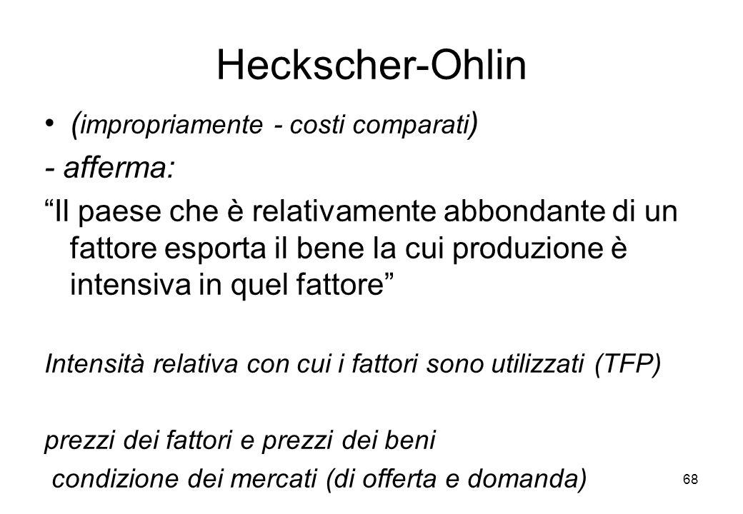 Heckscher-Ohlin (impropriamente - costi comparati) - afferma: