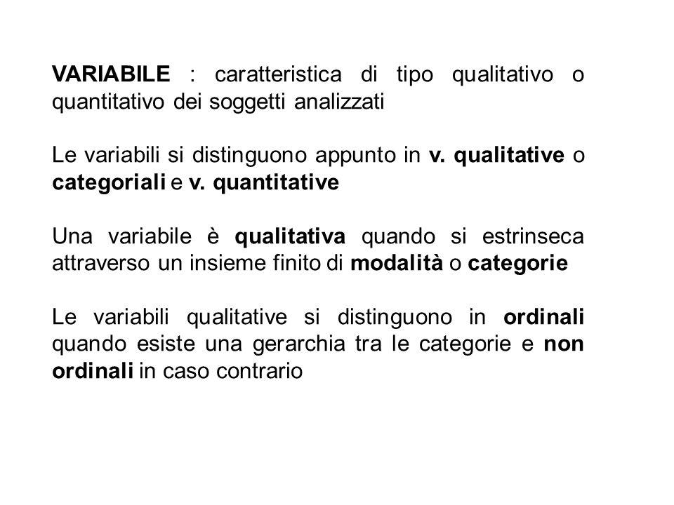 VARIABILE : caratteristica di tipo qualitativo o quantitativo dei soggetti analizzati