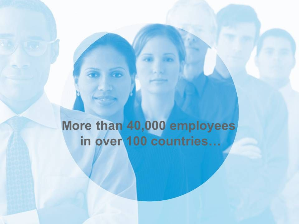 More than 40,000 employees in over 100 countries…