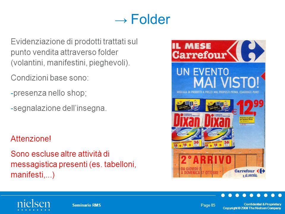 → FolderEvidenziazione di prodotti trattati sul punto vendita attraverso folder (volantini, manifestini, pieghevoli).