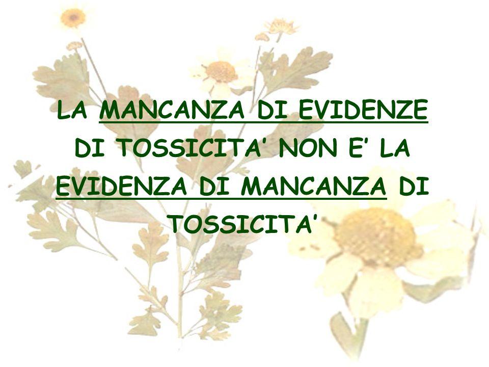 LA MANCANZA DI EVIDENZE DI TOSSICITA' NON E' LA EVIDENZA DI MANCANZA DI TOSSICITA'