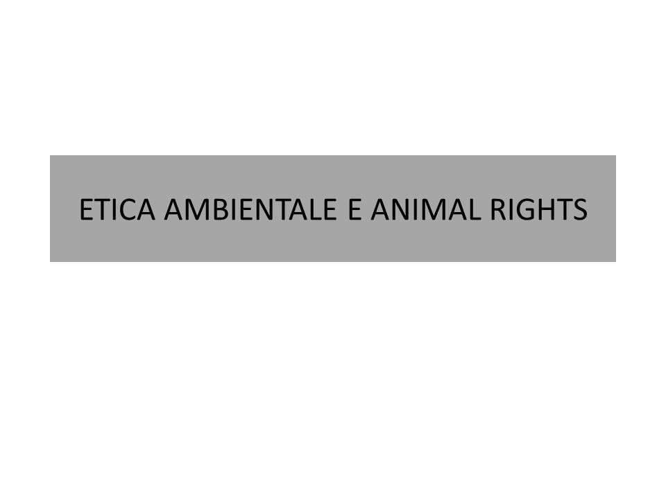 ETICA AMBIENTALE E ANIMAL RIGHTS